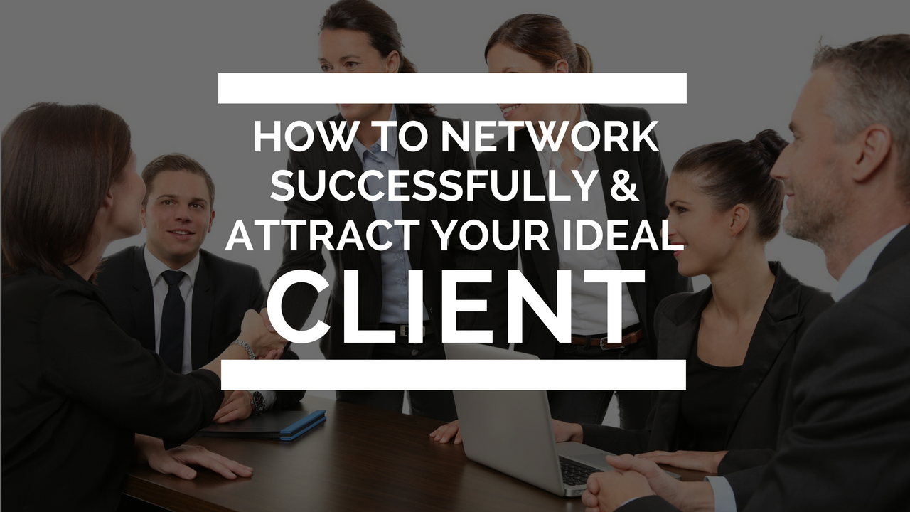 How To Network Successfully & Attract Your Ideal Client